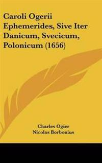 Caroli Ogerii Ephemerides, Sive Iter Danicum, Svecicum, Polonicum (1656)