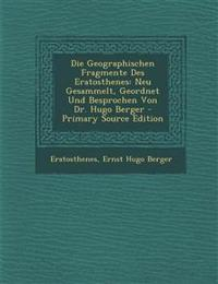 Die Geographischen Fragmente Des Eratosthenes: Neu Gesammelt, Geordnet Und Besprochen Von Dr. Hugo Berger - Primary Source Edition