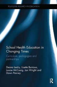 School Health Education in Changing Times: Curriculum, Pedagogies and Partnerships