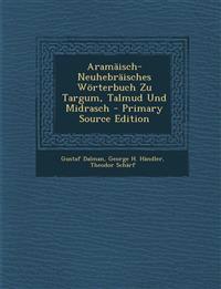 Aramäisch-Neuhebräisches Wörterbuch Zu Targum, Talmud Und Midrasch