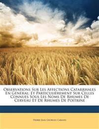 Observations Sur Les Affections Catarrhales En Général: Et Particulièrement Sur Celles Connues Sous Les Noms De Rhumes De Cerveau Et De Rhumes De Poit