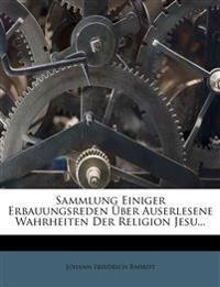 Sammlung einiger Erbauungsreden, über auserlesene Wahrheiten der Religion Jesu.