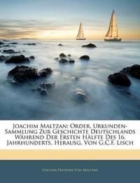 Joachim Maltzan: Order, Urkunden-Sammlung Zur Geschichte Deutschlands Während Der Ersten Hälfte Des 16. Jahrhunderts, Herausg. Von G.C.F. Lisch