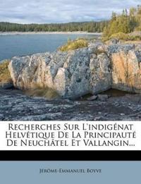 Recherches Sur L'indigénat Helvétique De La Principauté De Neuchâtel Et Vallangin...