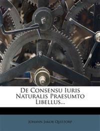 De Consensu Iuris Naturalis Praesumto Libellus...