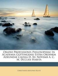 Oratio Professionis Philosophiae In Academia Gottingensi Extra Ordinem Adeundae Caussa D. Xv. Novemb A. C. M. Dcclxii Habita