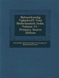 Natuurkundig Tijdschrift Voor Nederlandsch Indië, Volume 13 - Primary Source Edition