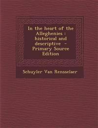 In the Heart of the Alleghenies: Historical and Descriptive - Primary Source Edition