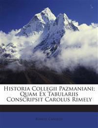 Historia Collegii Pazmaniani; Quam Ex Tabulariis Conscripsit Carolus Rimely