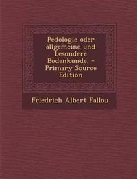 Pedologie Oder Allgemeine Und Besondere Bodenkunde. - Primary Source Edition