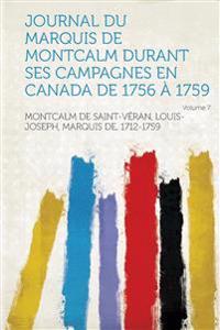 Journal Du Marquis de Montcalm Durant Ses Campagnes En Canada de 1756 a 1759 Volume 7