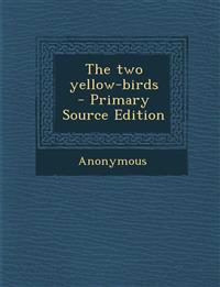 The Two Yellow-Birds - Primary Source Edition