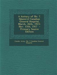 A history of No. 7. (Queen's) Canadian General Hospital, March, 26th, 1915-Nov. 15th, 1917
