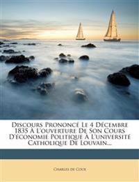 Discours Prononcé Le 4 Décembre 1835 À L'ouverture De Son Cours D'économie Politique À L'université Catholique De Louvain...