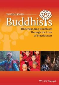Buddhists: Understanding Buddhism through the Lives of Believers