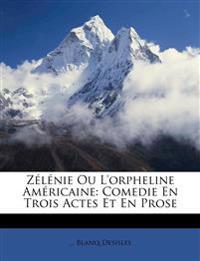 Zélénie Ou L'orpheline Américaine: Comedie En Trois Actes Et En Prose