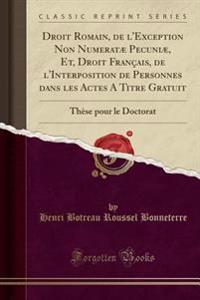 Droit Romain, de l'Exception Non Numeratæ Pecuniæ, Et, Droit Français, de l'Interposition de Personnes dans les Actes A Titre Gratuit
