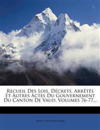 Recueil Des Lois, Décrets, Arrêtés Et Autres Actes Du Gouvernement Du Canton De Vaud, Volumes 76-77...