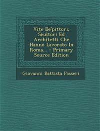 Vite de'Pittori, Scultori Ed Architetti Che Hanno Lavorato in Roma... - Primary Source Edition