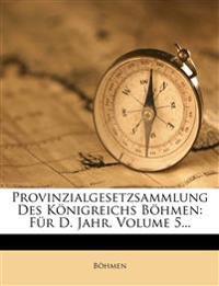 Provinzialgesetzsammlung Des K Nigreichs B Hmen: Fur D. Jahr, Volume 5...