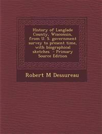History of Langlade County, Wisconsin, from U. S. Government Survey to Present Time, with Biographical Sketches - Primary Source Edition