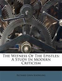 The Witness Of The Epistles: A Study In Modern Criticism