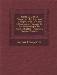 Noelz De Jehan Chaperon, Dit Le Lassé De Repos, Pub. D'Après L'Exemplaire Unique De La Bibliothèque De Wolfenbüttel