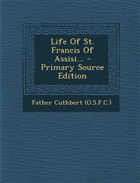 Life Of St. Francis Of Assisi... - Primary Source Edition