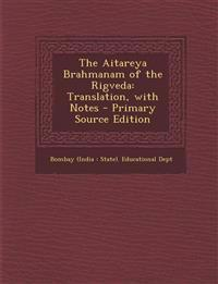 The Aitareya Brahmanam of the Rigveda: Translation, with Notes - Primary Source Edition