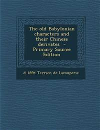 The Old Babylonian Characters and Their Chinese Derivates - Primary Source Edition