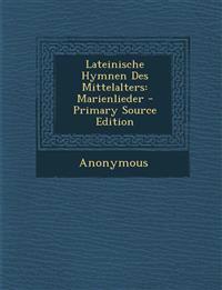 Lateinische Hymnen Des Mittelalters: Marienlieder - Primary Source Edition
