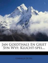 Jan Goedthals En Griet Syn Wyf: Klucht-Spel...
