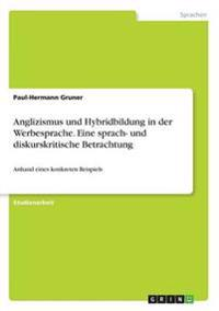 Anglizismus und Hybridbildung in der Werbesprache. Eine sprach- und diskurskritische Betrachtung