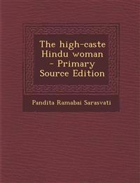 The High-Caste Hindu Woman - Primary Source Edition