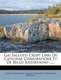 Gai Sallusti Crispi Libri De Catilinae Conjuratione Et De Bello Jugurthino ......