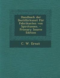 Handbuch der Destillirkunst für Fabrikanten von Spirituosen.
