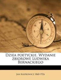 Dziea poetyckie. Wydanie zbiorowe Ludwika Bernackiego Volume 02