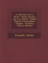 Le Mirouer De La Mort : Poème Breton Du Xvie Siècle : Publié D'après L'exemplaire Unique - Primary Source Edition