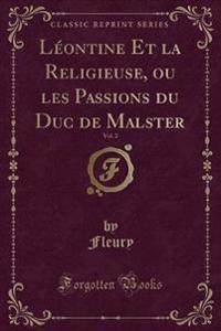 Léontine Et la Religieuse, ou les Passions du Duc de Malster, Vol. 2 (Classic Reprint)