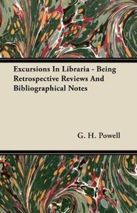 Excursions In Libraria - Being Retrospective Reviews And Bibliographical Notes