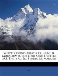 Sancti Odonis Abbatis Cluniac. Ii. Moralium in Iob Libri Xxxv, E Vetere M.S. Eruti Ac Ed. Studio M. Marrier