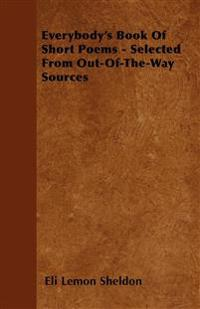 Everybody's Book Of Short Poems - Selected From Out-Of-The-Way Sources
