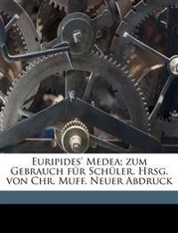 Euripides' Medea; zum Gebrauch für Schüler. Hrsg. von Chr. Muff. Neuer Abdruck Volume 01