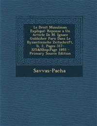 Le Droit Musulman Expliqué: Reponse a Un Article De M. Ignace Goldziher Paru Dans Le Byzantinische Zeitschrift, Ii, 2, Pages 317-325;&Nbsp;Page 1893