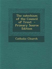 The catechism of the Council of Trent  - Primary Source Edition