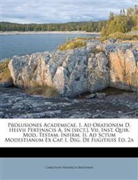 Prolusiones Academicae. I. Ad Orationem D. Helvii Pertinacis A. In [sect.]. Vii. Inst. Quib. Mod. Testam. Infirm. Ii. Ad Sctum Modestianum Ex Cap. I.