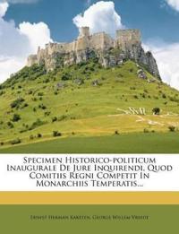 Specimen Historico-politicum Inaugurale De Jure Inquirendi, Quod Comitiis Regni Competit In Monarchiis Temperatis...