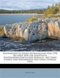 Rheinhessen In Seiner Entwickelung Von 1798 Bis Ende 1834: Ein Statistisch Staatswirthschaftlicher Versuch : Mit Einer Charte Von Rheinhessen Und Eine