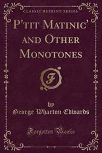 P'tit Matinic' and Other Monotones (Classic Reprint)