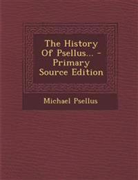 The History of Psellus... - Primary Source Edition